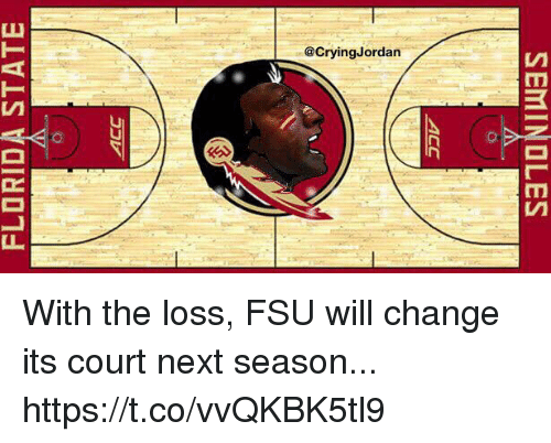 FSU Florida State University: @CryingJordan With the loss, FSU will change its court next season... https://t.co/vvQKBK5tl9
