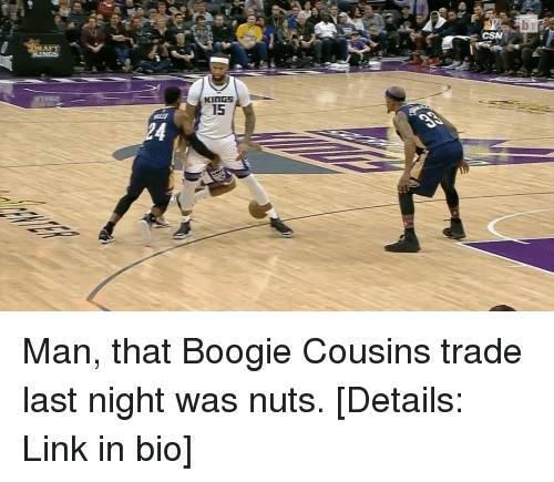 Sports, Link, and Kings: CSN  KinGS  15  @32  14 Man, that Boogie Cousins trade last night was nuts. [Details: Link in bio]