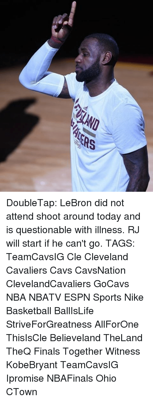 Espn, Memes, and Nike: CSO TS DoubleTap: LeBron did not attend shoot around today and is questionable with illness. RJ will start if he can't go. TAGS: TeamCavsIG Cle Cleveland Cavaliers Cavs CavsNation ClevelandCavaliers GoCavs NBA NBATV ESPN Sports Nike Basketball BallIsLife StriveForGreatness AllForOne ThisIsCle Believeland TheLand TheQ Finals Together Witness KobeBryant TeamCavsIG Ipromise NBAFinals Ohio CTown