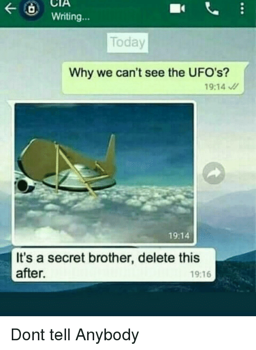 Funny, Today, and Brother: CTA  Writing  Today  Why we can't see the UFO's?  19:14  It's a secret brother, delete this  after.  19:16