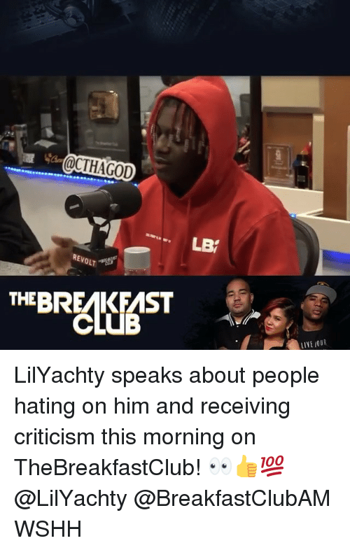 thebreakfastclub: @CTHAGOD  LB  REVOLT  THEBREAKFAST  LIVE OUR LilYachty speaks about people hating on him and receiving criticism this morning on TheBreakfastClub! 👀👍💯 @LilYachty @BreakfastClubAM WSHH