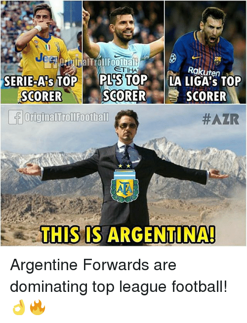 Football, Memes, and Argentina: CTIHA  Rakuten  SERIE-APs TOPPL'S TOP LA LIGAS TOP  SCORER  SCORER  .  SCORER  OriginalTrollFootball  #AZR  THIS IS ARGENTINA! Argentine Forwards are dominating top league football! 👌🔥