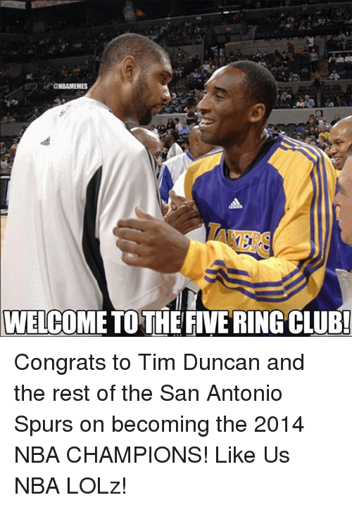 San Antonio Spurs: CTNBAMEMES  WELCOME TOTHE FIVE RINGCLUB! Congrats to Tim Duncan and the rest of the San Antonio Spurs on becoming the 2014 NBA CHAMPIONS!  Like Us NBA LOLz!