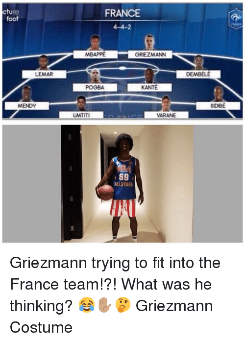 Griezmann: ctup  foot  FRANCE  4-4-2  MBAPPE  GRIEZMANN  LEMAR  DEMBELE  POGBA  KANTE  SIDIBE  UMTITI  VARANE  69  ALLSTAR  T1 Griezmann trying to fit into the France team!?! What was he thinking? 😂✋🏽🤔 Griezmann Costume
