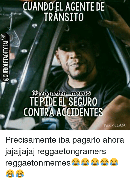 cuando el agente de transito reggaeton memes tepideel seguro contra accidentes 879172 funny indonesian (language) memes of 2017 on sizzle meme,Reggaeton Meme