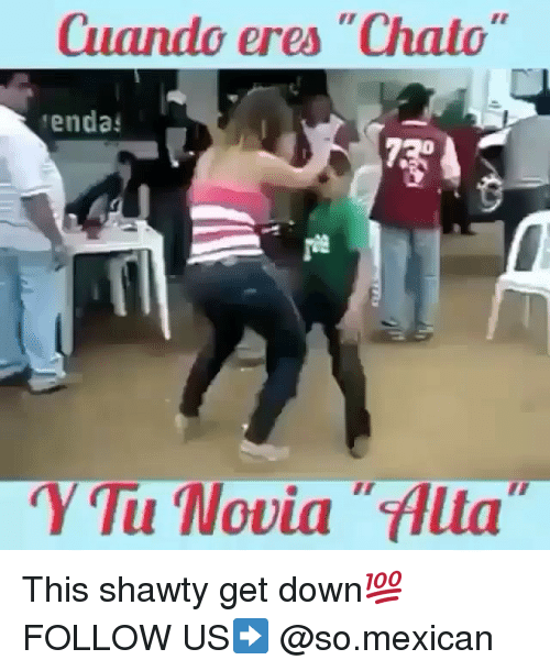 "Memes, Mexican, and Shawty: Cuando eres ""Chato  tenda  ""Y Tu Novia flua This shawty get down💯 FOLLOW US➡️ @so.mexican"