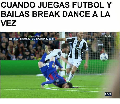 Memes, Break, and Live: CUANDO JUEGAS FUTBOL Y  BAILAS BREAK DANCE A LA  VEZ  LIVE  43:52  ARCELONA 0-0 IUVENTUS (0-3)  FS1