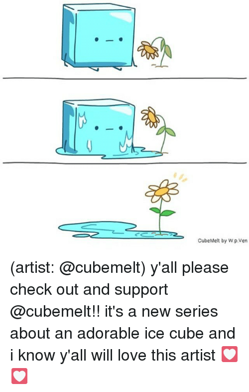 Ice Cube, Love, and Memes: CubeMelt by W.p.Ven (artist: @cubemelt) y'all please check out and support @cubemelt!! it's a new series about an adorable ice cube and i know y'all will love this artist 💟💟