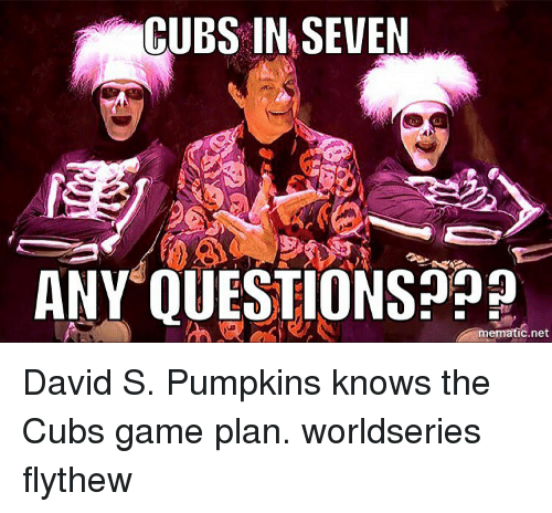 David S Pumpkins: CUBS IN SEVEN  ANY QUESTIONS ematic net David S. Pumpkins knows the Cubs game plan. worldseries flythew