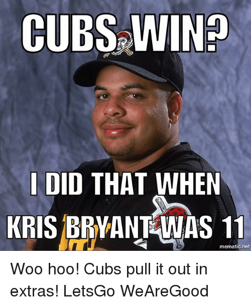 cubs no i did that when kris bryant was 11 766751 cubs no i did that when kris bryant was 11 mematic net woo hoo