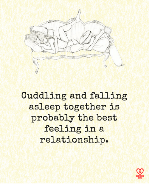 Memes, Best, and In a Relationship: Cuddling and falling  asleep together is  probably the best  feeling in a  relationship.  R0