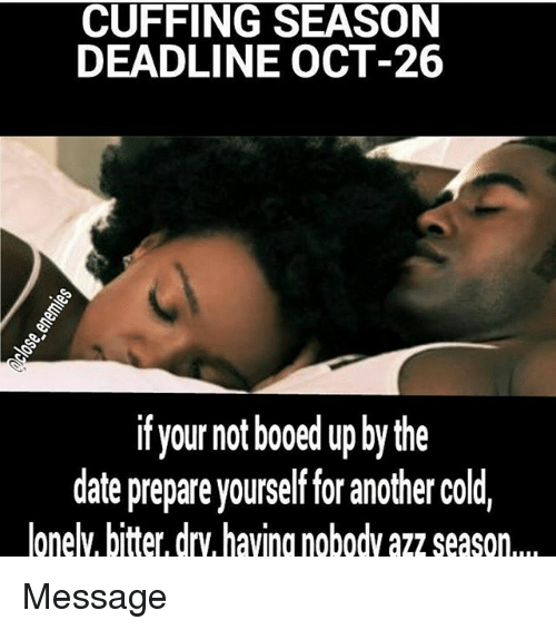 CUFFING SEASON DEADLINE OCT-26 if Your Not Booed Upbythe ...