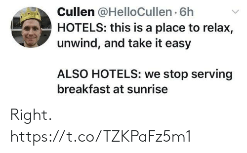 take it easy: Cullen @HelloCullen 6h  HOTELS: this is a place to relax,  unwind, and take it easy  ALSO HOTELS: we stop serving  breakfast at sunrise Right. https://t.co/TZKPaFz5m1