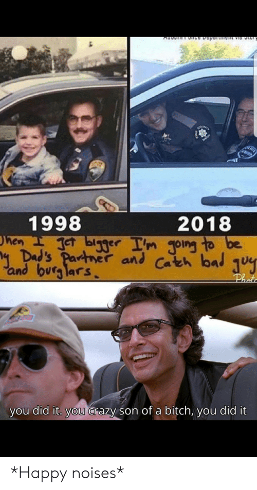dads: CUNTY  1998  hen eT blg3er Im Joing to be  4 Dad's Partner and Cateh bal  and burg lars  2018  Phot  you did it. you Crazy son of a bitch, you did it *Happy noises*