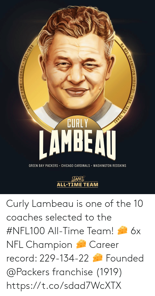 green bay: CURLY  LAMBEAI  GREEN BAY PACKERS CHICAGO CARDINALS WASHINGTON REDSKINS  ALL-TIME TEAM  6x NFL CHAMPION (1929-31, 1936, 1939, 1944)  HALL OF FAME - COACH 1921-1953 Curly Lambeau is one of the 10 coaches selected to the #NFL100 All-Time Team!  🧀 6x NFL Champion 🧀 Career record: 229-134-22 🧀 Founded @Packers franchise (1919) https://t.co/sdad7WcXTX