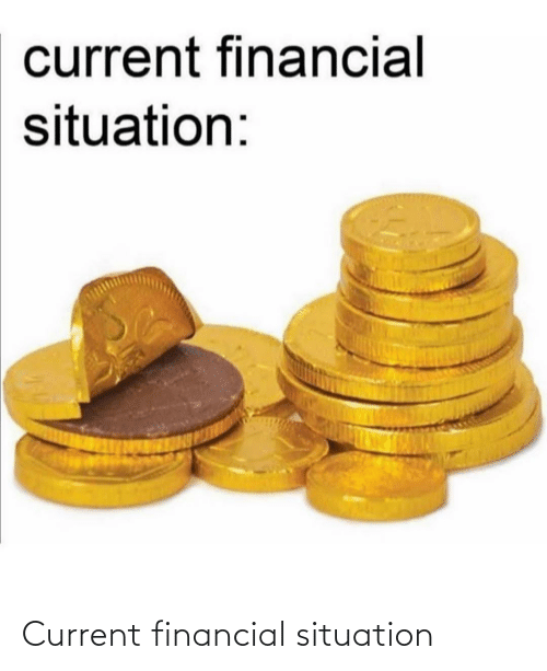 Financial: current financial  situation: Current financial situation