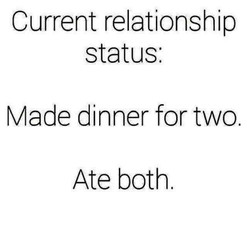 Relationships, Relationship Status, and Made: Current relationship  status  Made dinner for two  Ate both