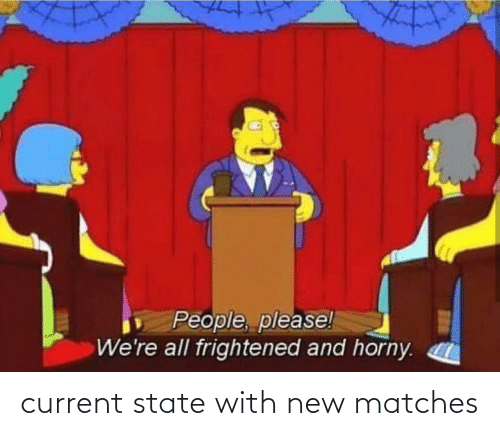 Current: current state with new matches