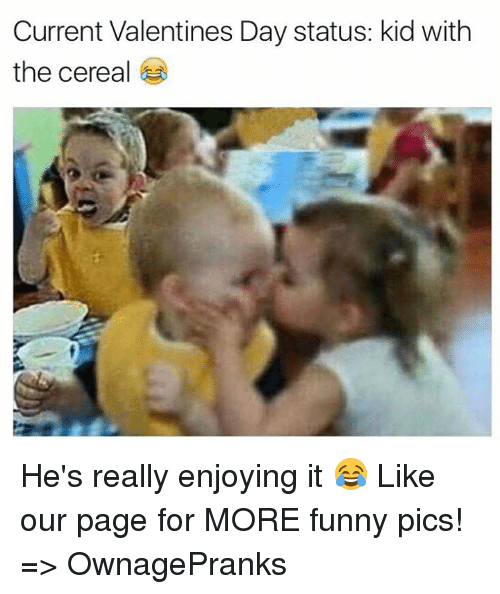 Memes, 🤖, and Funny Pic: Current Valentines Day status: kid with  the cereal He's really enjoying it 😂  Like our page for MORE funny pics! => OwnagePranks