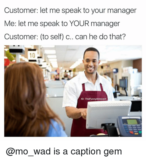 to Your Manager Me Let Me Speak to YOUR Manager Customer to Self C Can