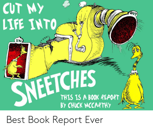 chuck: CUT MY  OUT  LIFE INTO  (IN  SNEETCHES  THIS IS A BOOK REPORT  BY CHUCK MCCARTHY Best Book Report Ever