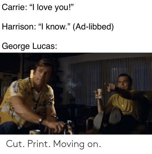 moving on: Cut. Print. Moving on.