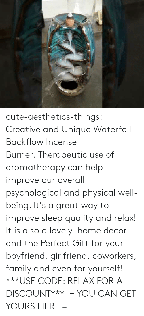 Boyfriend Girlfriend: cute-aesthetics-things:  Creative and Unique Waterfall Backflow Incense Burner. Therapeutic use of aromatherapy can help improve our overall psychological and physical well-being. It's a great way to improve sleep quality and relax! It is also a lovely  home decor and the Perfect Gift for your boyfriend, girlfriend, coworkers, family and even for yourself! ***USE CODE: RELAX FOR A DISCOUNT***  = YOU CAN GET YOURS HERE =