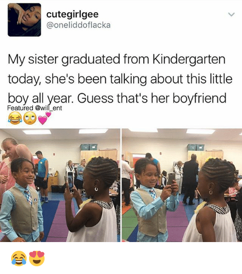 sister: cutegirlgee  Ca oneliddoflacka  My sister graduated from Kindergarten  today, she's been talking about this little  boy all year. Guess that's her boyfriend  Featured @will ent 😂😍