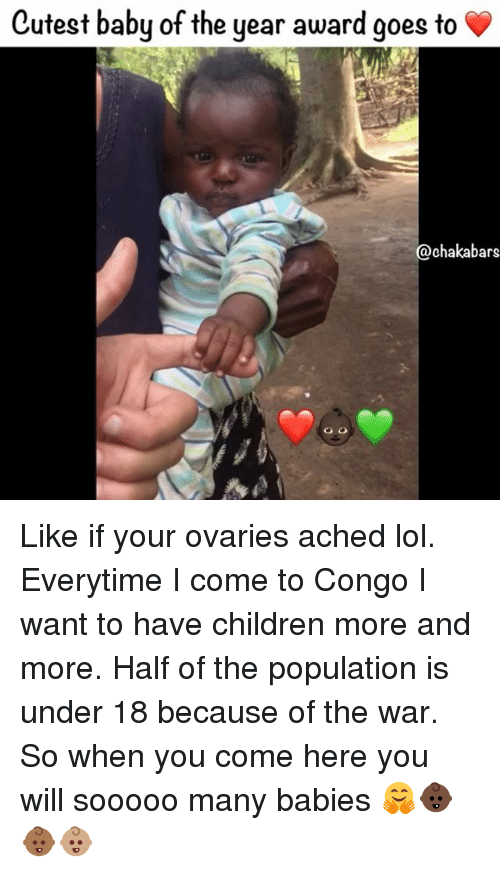 Everytim: Cutest baby of the year award goes to  @chakabars Like if your ovaries ached lol. Everytime I come to Congo I want to have children more and more. Half of the population is under 18 because of the war. So when you come here you will sooooo many babies 🤗👶🏿👶🏾👶🏽