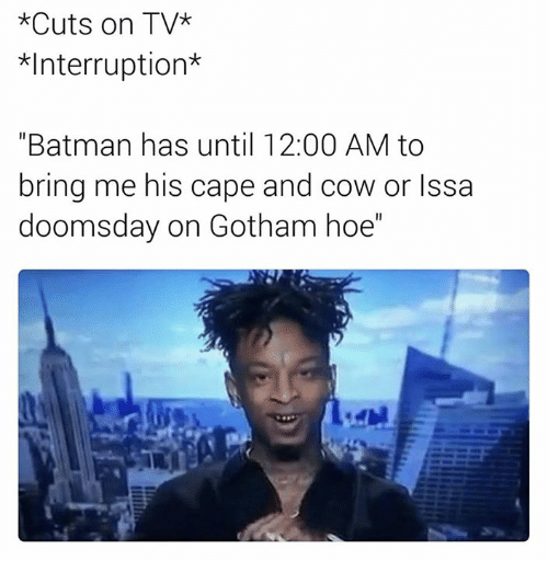 """Interruption: *Cuts on TV*  *Interruption  """"Batman has until 12:00 AM to  bring me his cape and cow or lssa  doomsday on Gotham hoe"""