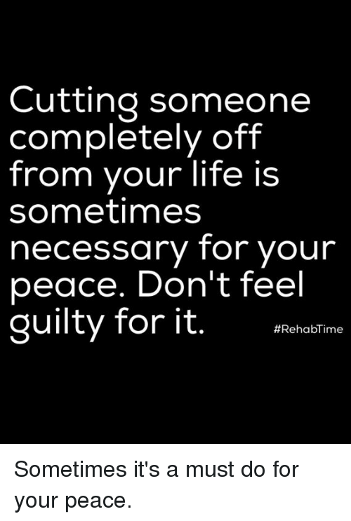 Cutting Someone Completely Off From Your Life Is Sometimes Necessary
