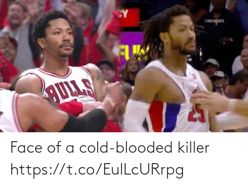 Cold, Face, and Killer: CY  @NBAMEMES  AULLS Face of a cold-blooded killer https://t.co/EulLcURrpg