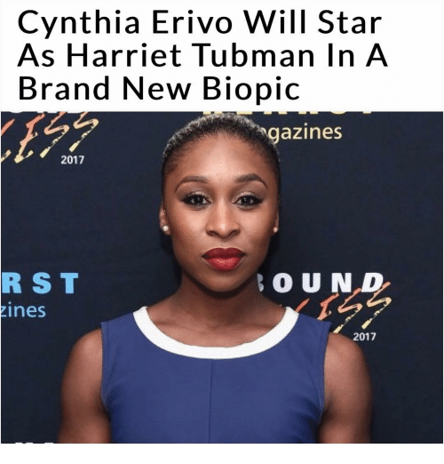 Memes, Harriet Tubman, and Brand New: Cynthia Erivo Will Star  As Harriet Tubman In A  Brand New Bio  gazines  2017  R S T  R O U N  zines  2017