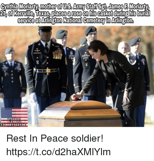 moriarty: Cynthia Moriarty. mother of US. Army Staff Sgt,James F Moriarty  27 of Kerrville, Texas,places a rose on his casket during his  service at Arlington National Cemetery in Anlington Rest In Peace soldier! https://t.co/d2haXMlYlm