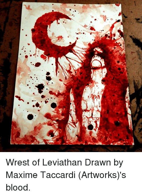 wrest: .d  σ Wrest of Leviathan Drawn by Maxime Taccardi (Artworks)'s blood.