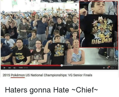 Hater Gonna Hate: D- 14:04  27.05  2015 Pokémon US National Championships: VG Senior Finals Haters gonna Hate  ~Chief~