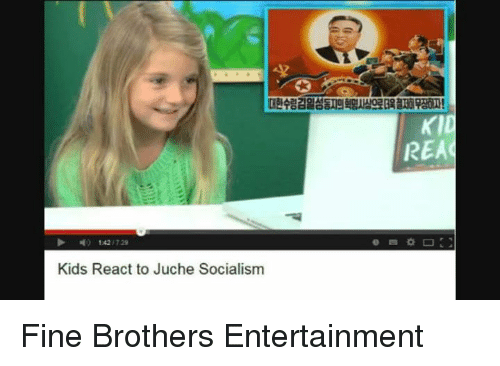 Fine Brothers: D- 142 729  Kids React to Juche Socialism  REAC Fine Brothers Entertainment