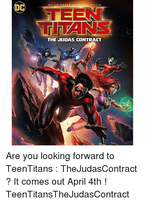 Memes, Teen Titans, and Judas: D C UNIVER SE OR I G IN AL MO VIE  TEEN  TITANS  THE JUDAS CONTRACT Are you looking forward to TeenTitans : TheJudasContract ? It comes out April 4th ! TeenTitansTheJudasContract