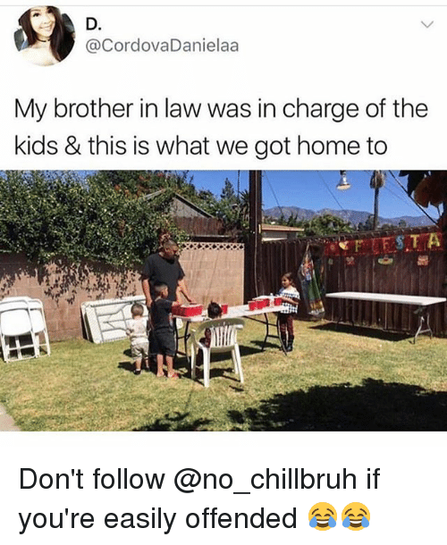 Funny, Home, and Kids: D.  @CordovaDanielaa  My brother in law was in charge of the  kids & this is what we got home to Don't follow @no_chillbruh if you're easily offended 😂😂