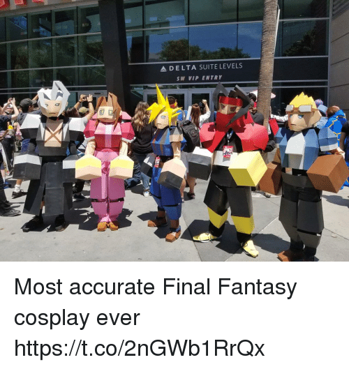 suite: D E L T A SUITE LEVELS  SW VIP ENTRIy  og Most accurate Final Fantasy cosplay ever https://t.co/2nGWb1RrQx