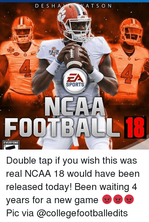 öAts: D E S H A  AT S O N  EA  SPORTS  NEAA  FOOTBA0L18  EVERYONE Double tap if you wish this was real NCAA 18 would have been released today! Been waiting 4 years for a new game 😡😡😡 Pic via @collegefootballedits