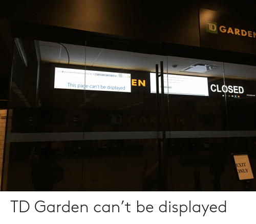 td garden: D GARDEM  EN  This page can't be displayed  CLOSED  anuanau  EXIT  ONLY TD Garden can't be displayed