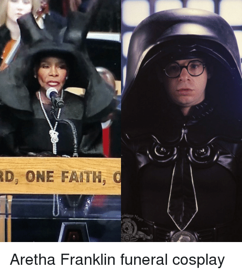 Funny, Cosplay, and Faith: D, ONE FAITH  MARK Aretha Franklin funeral cosplay