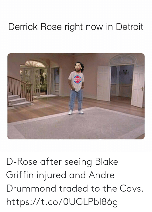 cavs: D-Rose after seeing Blake Griffin injured and Andre Drummond traded to the Cavs. https://t.co/0UGLPbl86g