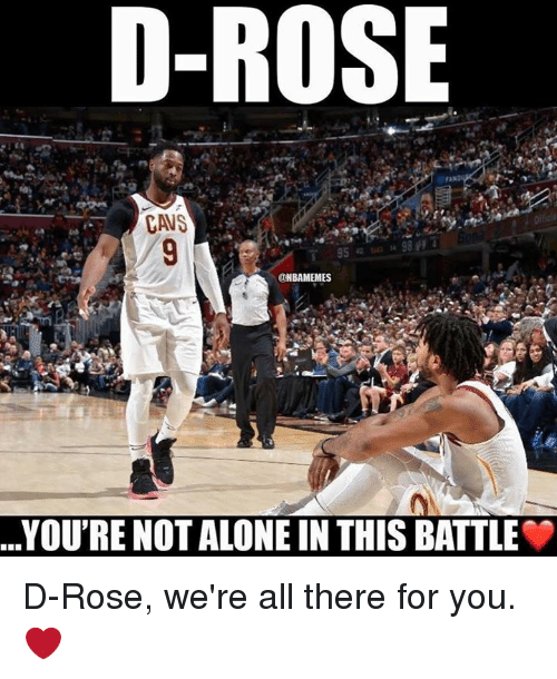 You Re Not In This Alone What Columbine: D-Rose CAVS 9598 40 43 34 ONBAMEMES YOU'RE NOT ALONE IN