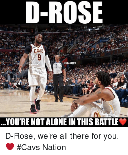 Being Alone, Cavs, and Nba: D-ROSE  CAVS  @NBAMEMES  YOU'RE NOT ALONE IN THIS BATTLE D-Rose, we're all there for you. ❤️ #Cavs Nation