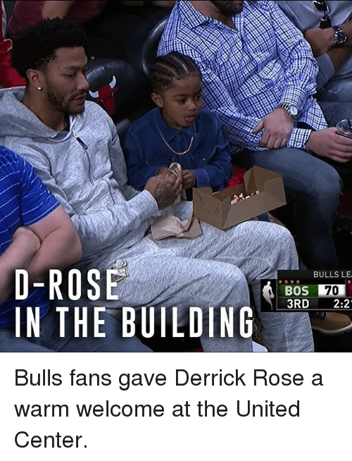 Derrick Rose, Memes, and Bulls: D-ROSE  IN THE BUILDING  BULLS LE  BOS  3RD  2:2 Bulls fans gave Derrick Rose a warm welcome at the United Center.