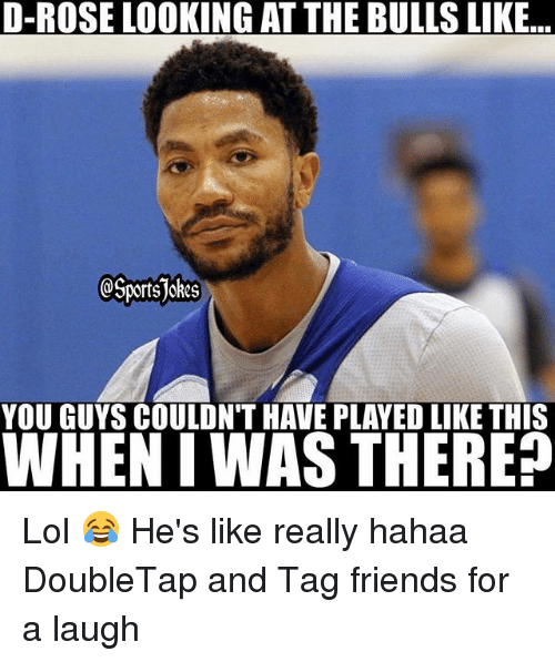 Friends, Lol, and Sports: D-ROSE LOOKING AT THE BULLS LIKE  Sports  YOU GUYS COULDN'T HAVE PLAYED LIKE THIS  WHEN IWAS THERE? Lol 😂 He's like really hahaa DoubleTap and Tag friends for a laugh