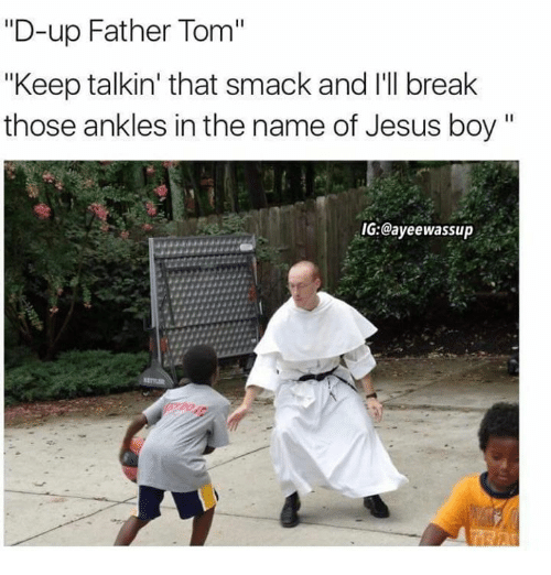 """Ayeewassup: """"D-up Father Tom""""  """"Keep talkin' that smack and I'll break  those ankles in the name of Jesus boy  SIG:@ayeewassup"""