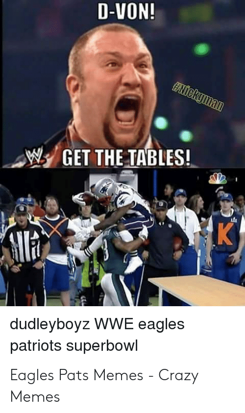 Pats Memes: D-VON!  WGET THE TABLES!  dudleyboyz WWE eagles  patriots superbowl